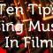 Ten tips for using music in film
